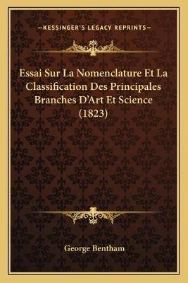 Essai Sur La Nomenclature Et La Classification Des Principales Branches D'Art Et Science (1823) (French, Paperback):...