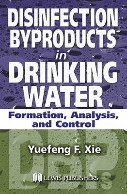 Disinfection Byproducts in Drinking Water - Formation, Analysis, and Control (Electronic book text): Yuefeng Xie