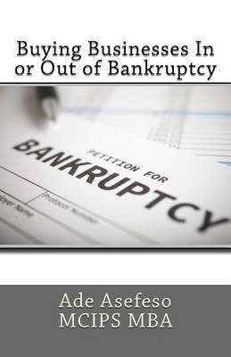 Buying Businesses in or Out of Bankruptcy (Paperback): Ade Asefeso MCIPS MBA