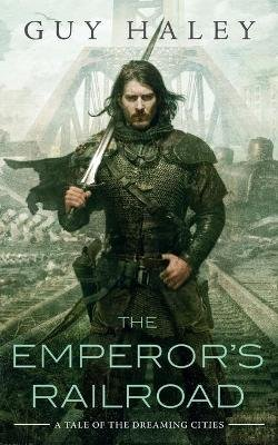 The Emperor's Railroad (Paperback): Guy Haley