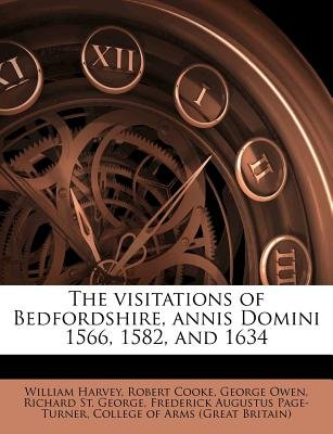 The Visitations of Bedfordshire, Annis Domini 1566, 1582, and 1634 (Paperback): William Harvey, Robert Cooke, George Owen