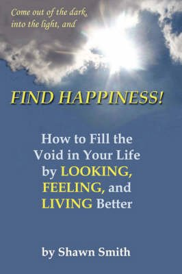 Find Happiness, How to Fill the Void in Your Life, by Looking, Feeling, and Living Better (Paperback): Barbara Brabec