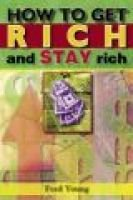How to Get Rich and Stay Rich (Paperback, Revised ed.): Fred J. Young