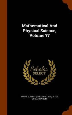 Mathematical and Physical Science, Volume 77 (Hardcover): Jstor (Organization)