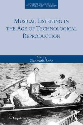 Musical Listening in the Age of Technological Reproduction (Electronic book text): Gianmario Borio