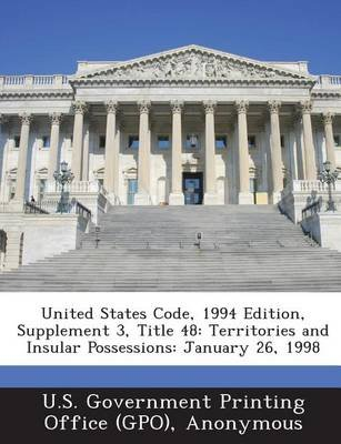 United States Code, 1994 Edition, Supplement 3, Title 48 - Territories and Insular Possessions: January 26, 1998 (Paperback):...