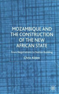 Mozambique and the Construction of the New African State - From Negotiations to Nation Building (Electronic book text): Chris...