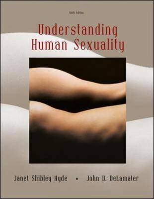 Understanding Human Sexuality with PowerWeb (Hardcover, 9th Revised edition): Janet Shibley Hyde, John D. DeLamater