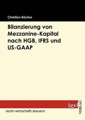 Bilanzierung Von Mezzanine-Kapital Nach Hgb, Ifrs Und Us-GAAP (German, Paperback): Christian B. Cher