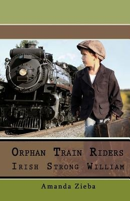 Orphan Train Riders Irish Strong William - Orphan Train Riders Irish Strong William (Paperback): Amanda Zieba, Teresa Lilly