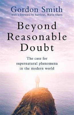 Beyond Reasonable Doubt - The case for supernatural phenomena in the modern world, with a foreword by Maria Ahern, a leading...