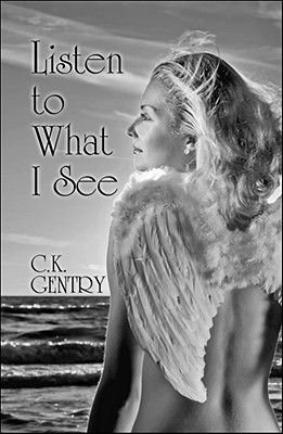 Listen to What I See (Paperback): C. K. Gentry