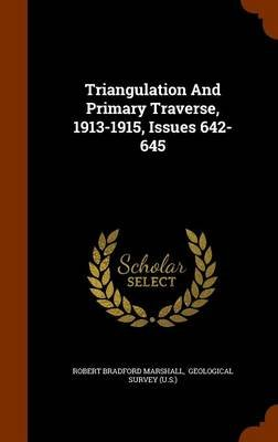 Triangulation and Primary Traverse, 1913-1915, Issues 642-645 (Hardcover): Robert Bradford Marshall