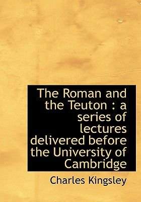 The Roman and the Teuton - A Series of Lectures Delivered Before the University of Cambridge (Large print, Paperback, large...