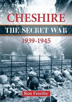 Cheshire: The Secret War 1939-1945 (Paperback): Ron Freethy