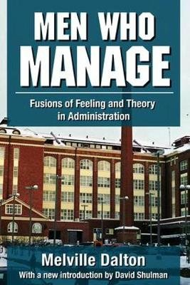 Men Who Manage - Fusions of Feeling and Theory in Administration (Paperback): Melville Dalton