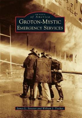 Groton-Mystic Emergency Services (Paperback): James L. Streeter, William J Tischer