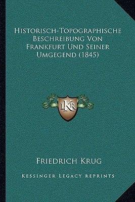 Historisch-Topographische Beschreibung Von Frankfurt Und Seiner Umgegend (1845) (German, Paperback): Friedrich Krug