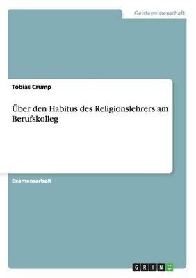 Uber Den Habitus Des Religionslehrers Am Berufskolleg (German, Paperback): Tobias Crump