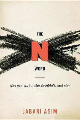 The N Word - Who Can Say It, Who Shouldn't, and Why (Electronic book text): Jabari Asim