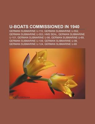 U-Boats Commissioned in 1940 - German Submarine U-110, German Submarine U-552, German Submarine U-553, HMS Seal, German...