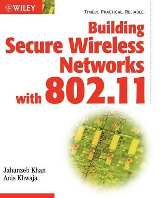 Building Secure Wireless Networks with 802.11 (Electronic book text): Jahanzeb Khan, Anis Khwaja