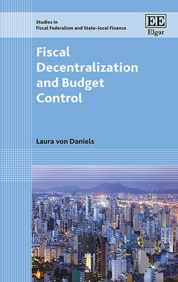 Fiscal Decentralization and Budget Control (Hardcover): Laura Von Daniels