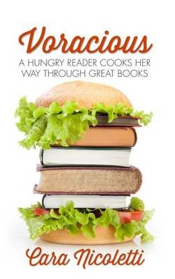 Voracious - A Hungry Reader Cooks Her Way Through Great Books (Large print, Hardcover, Large type / large print edition): Cara...