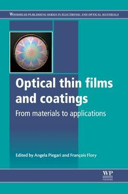 Optical Thin Films and Coatings - From Materials to Applications (Hardcover, New): Angela Piegari, Francoise R. Flory