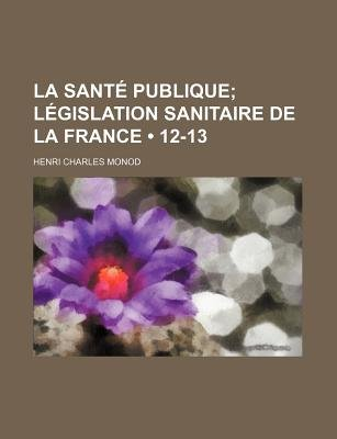 La Sante Publique (12-13); Legislation Sanitaire de La France (English, French, Paperback): Henri Charles Monod