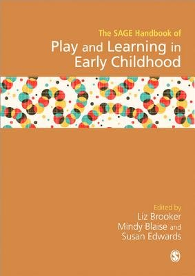 SAGE Handbook of Play and Learning in Early Childhood (Hardcover): E Brooker, Mindy Blaise, Susan Edwards