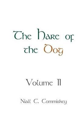 The Hare of the Dog Volume 2 (Paperback): Niall C Commiskey