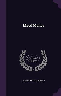 Maud Muller (Hardcover): John Greenleaf Whittier