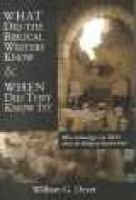 What Did the Biblical Writers Know and When Did They Know It? (Hardcover, New edition): William G. Dever