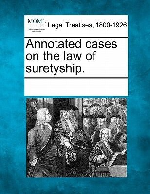 Annotated Cases on the Law of Suretyship. (Paperback): Multiple Contributors, See Notes Multiple Contributors