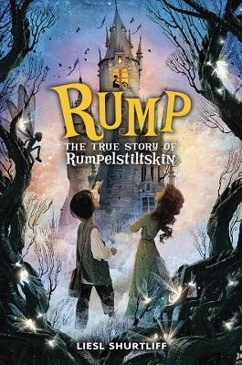 Rump - The True Story of Rumpelstiltskin (Hardcover): Liesl Shurtliff