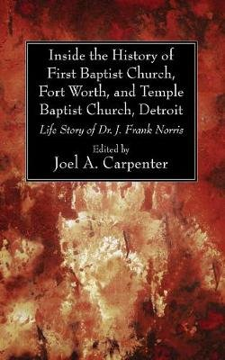 Inside the History of First Baptist Church, Fort Worth, and Temple Baptist Church, Detroit (Paperback): Joel A. Carpenter