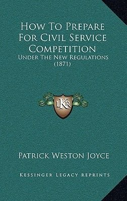 How to Prepare for Civil Service Competition - Under the New Regulations (1871) (Hardcover): Patrick Weston Joyce