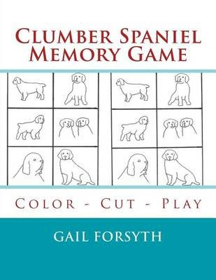 Clumber Spaniel Memory Game - Color - Cut - Play (Paperback): Gail Forsyth