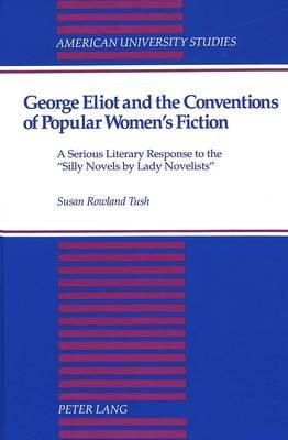 George Eliot and the Conventions of Popular Women's Fiction - A Serious Literary Response to the Silly Novels by Lady...