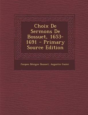 Choix de Sermons de Bossuet, 1653-1691 (French, Paperback): Jacques-Benigne Bossuet, Augustin Gazier