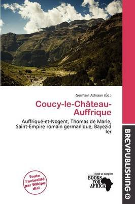 Coucy-Le-Ch Teau-Auffrique (French, Paperback): Germain Adriaan