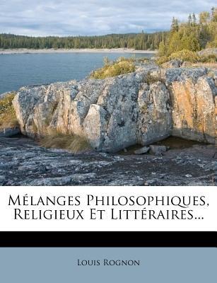 M Langes Philosophiques, Religieux Et Litt Raires... (English, French, Paperback): Louis Rognon