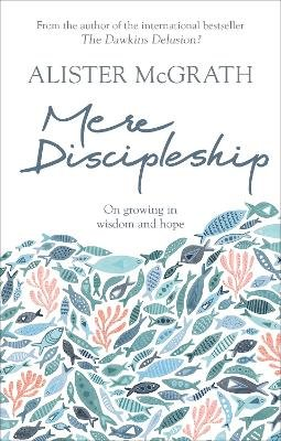Mere Discipleship - Growing in Wisdom and Hope (Paperback): Alister McGrath