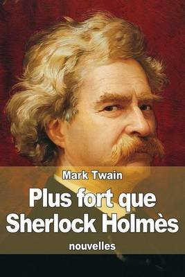 Plus Fort Que Sherlock Holmes (English, French, Paperback): Mark Twain