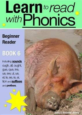 Learn to Read with Phonics - Book 6 - Learn to Read Rapidly in as Little as Six Months (Electronic book text): Sally Jones,...