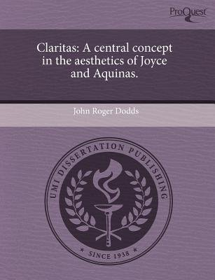 Claritas: A Central Concept in the Aesthetics of Joyce and Aquinas (Paperback): John Roger Dodds