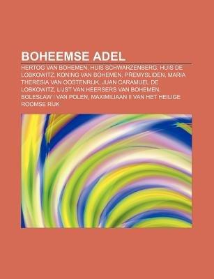 Boheemse Adel - Hertog Van Bohemen, Huis Schwarzenberg, Huis de Lobkowitz, Koning Van Bohemen, P Emysliden, Maria Theresia Van...