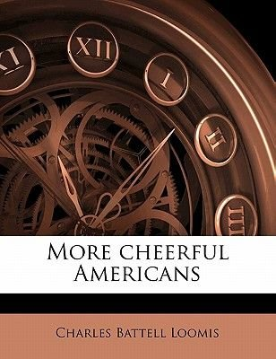 More Cheerful Americans (Paperback): Charles Battell Loomis