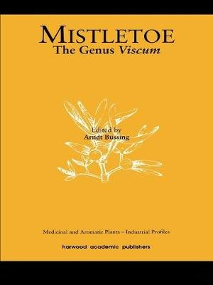 Mistletoe - The Genus Viscum (Electronic book text): Arndt Bussing